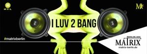 I LUV 2 BANG