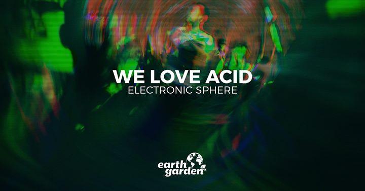 We Love Acid at Earth Garden