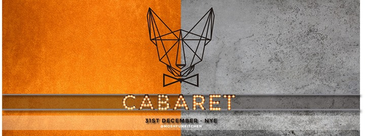 Cabaret - NYE @ Mosh Fun Kitchen