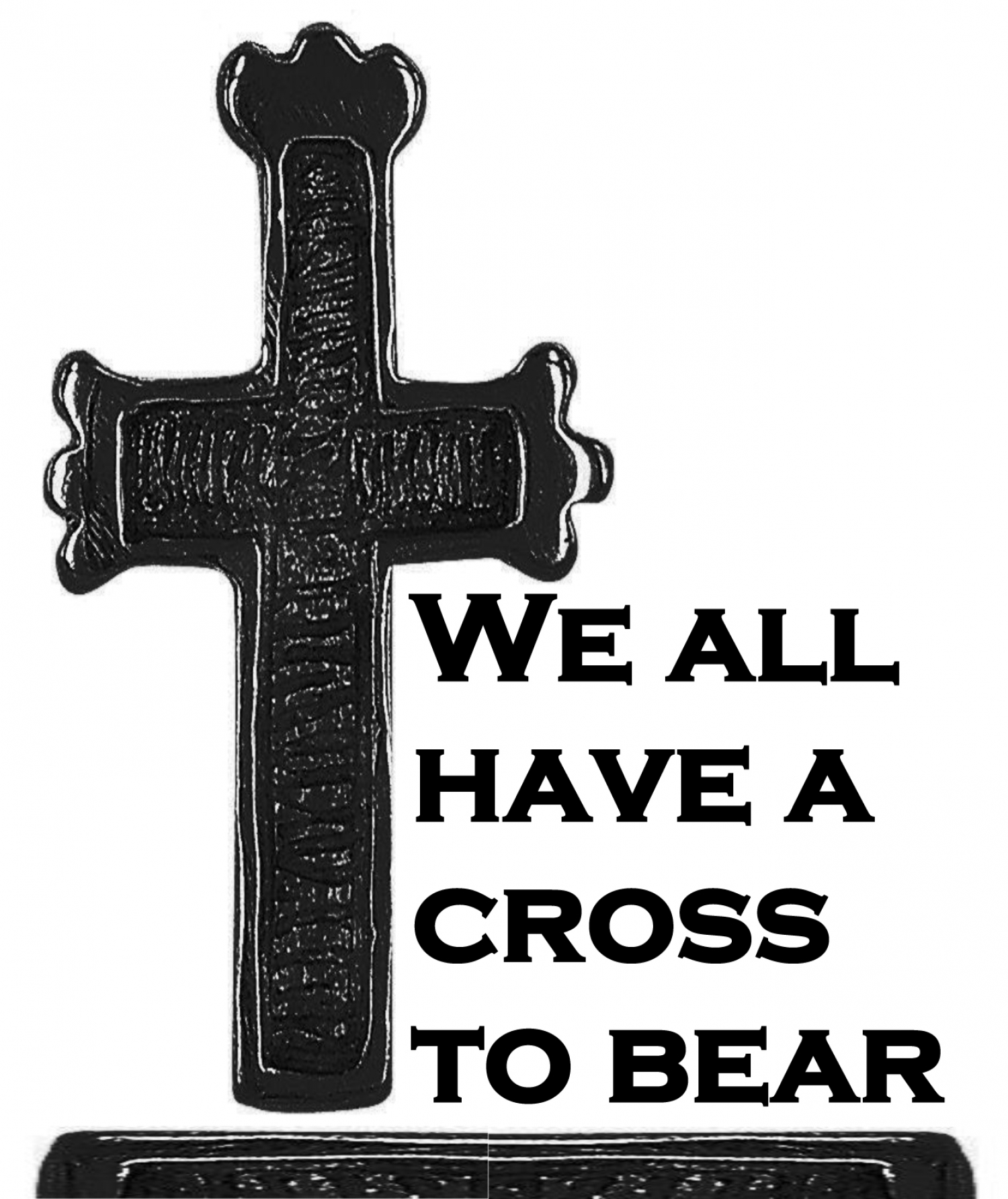We all have a cross to bear