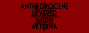 Aeterna, Auðn, Anthropocene, Severed