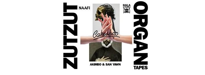 ZutZut & Organ Tapes (NAAFI/Bala Club/Mexico/UK) at Cakeshop