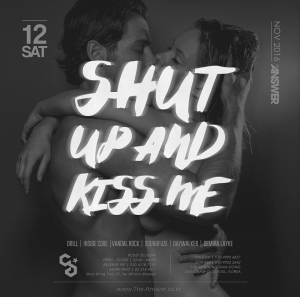 SHUT UP & KISS ME now