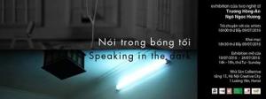 """Exhibition """"Speaking in the Dark"""""""